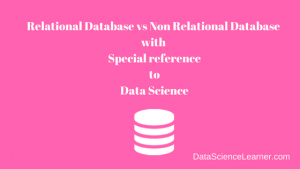 Relational Database vs Non Relational Database with Special Reference to Data science