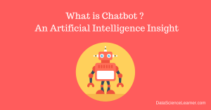 What is Chatbot ? : An Artificial Intelligence Insight