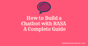 How to Build a Chatbot with RASA : Complete Guide