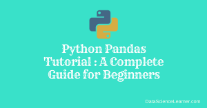 Python Pandas Tutorial : A Complete Guide for Beginners