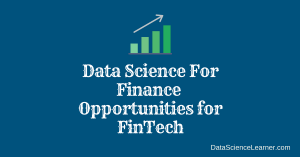 Data Science For Finance : Opportunities for FinTech