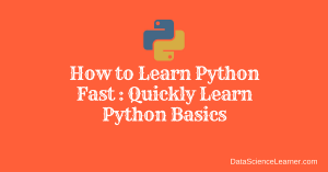 How to Learn Python Fast : Quickly Learn Python Basics