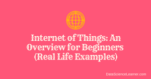 Internet of Things : An Overview for Beginners ( Real Life Examples)