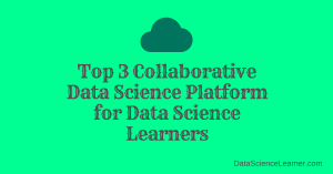 Top 3 Collaborative Data Science Platform for Data Science Learners