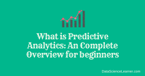 What is Predictive Analytics :  An Complete Overview for beginners